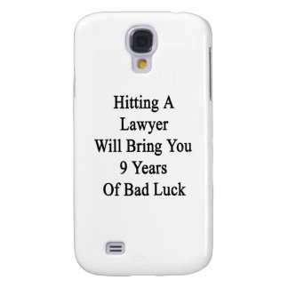 Hitting A Lawyer Will Bring You 9 Years Of Bad Luc Galaxy S4 Case