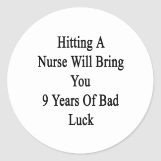 Hitting A Nurse Will Bring You 9 Years Of Bad Luck Classic Round Sticker