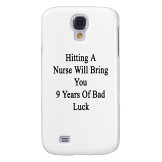 Hitting A Nurse Will Bring You 9 Years Of Bad Luck Galaxy S4 Cover