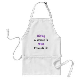 Hitting A Woman Is What Cowards Do Adult Apron
