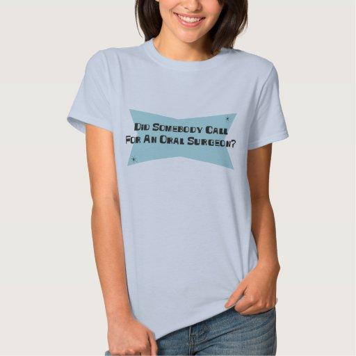 Hizo alguien llamada para un cirujano oral t-shirt