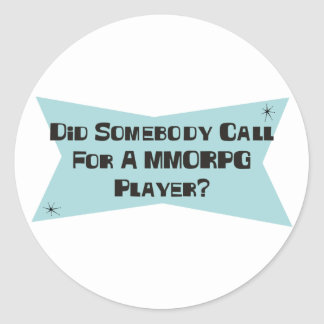 Hizo alguien llamada para un jugador de MMORPG Pegatinas Redondas