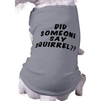 Hizo alguien para decir la camiseta del perro de l ropa perro