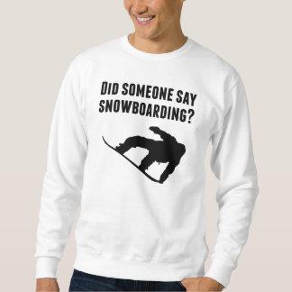 Hizo alguien para decir snowboard pullover sudadera