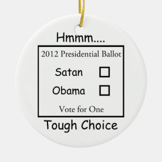 Hmmm Tough Choice Satan vs. Obama 2012 Ceramic Ornament