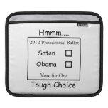 Hmmm Tough Choice Satan vs. Obama 2012 Sleeve For iPads