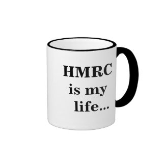 HMRC Is My Life... - Funny UK Tax Slogan and Quote Ringer Mug
