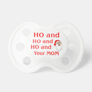Ho And Your Mom Pacifier