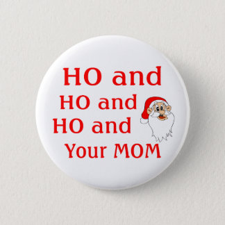 Ho And Your Mom Pinback Button