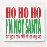 Ho Ho Ho I'm Not Santa Mouse Pads