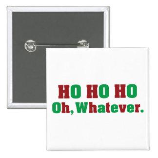 Ho Ho Ho Oh Whatever Pinback Button