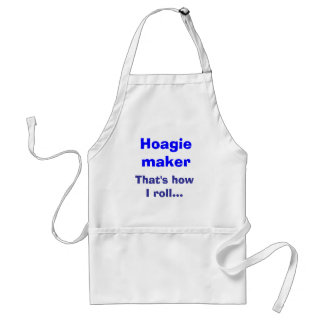 Hoagie maker, That's how I roll... Adult Apron