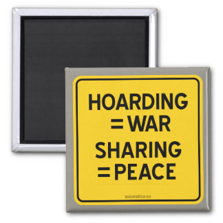 HOARDING = WAR | SHARING = PEACE 2 INCH SQUARE MAGNET