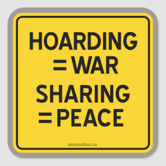 HOARDING = WAR | SHARING = PEACE SQUARE STICKER