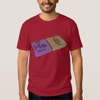 Hob as Ho Holmium and B Boron T-shirts