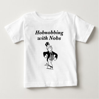Hobnobbing with Nobs Baby T-Shirt