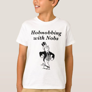 Hobnobbing with Nobs T-Shirt