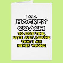 Hockey Coach...Assume I Am Never Wrong Card