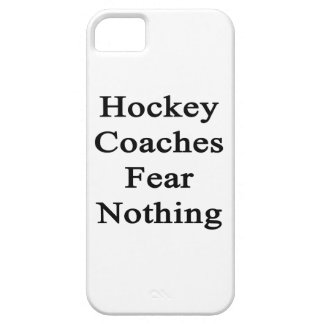Hockey Coaches Fear Nothing iPhone 5 Covers