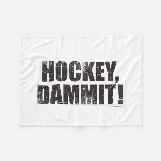 Hockey, Dammit! Fleece Blanket