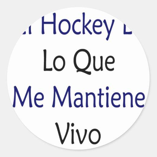 Hockey Es Lo Que del EL yo Mantiene Vivo Pegatina Redonda