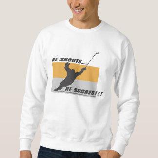 Hockey: He shoots...he scores! Sweatshirt