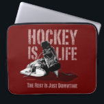 "Hockey Is Life Laptop Sleeve<br><div class=""desc"">Is it true that the only time you&#39;re truly happy is when you&#39;re playing hockey? Is it all you think about – when you&#39;re not thinking about girls? Is the only time you feel alive, the time you&#39;re on the ice? Then for you, Hockey Is Life. The Rest Is Just...</div>"