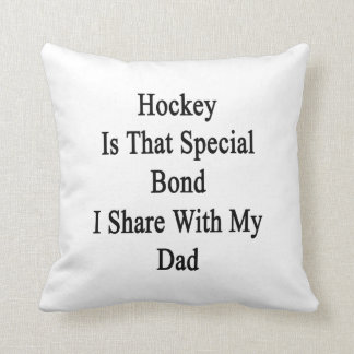 Hockey Is That Special Bond I Share With My Dad Throw Pillows
