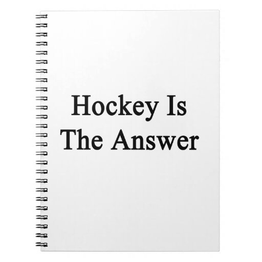 Hockey Is The Answer Notebook
