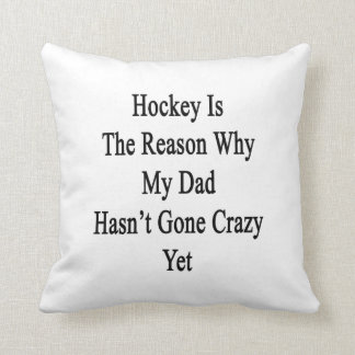 Hockey Is The Reason Why My Dad Hasn't Gone Crazy Throw Pillows