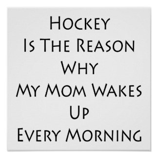 Hockey Is The Reason Why My Mom Wakes Up Every Mor Poster