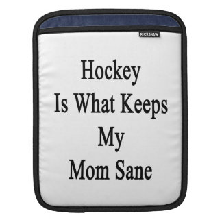 Hockey Is What Keeps My Mom Sane Sleeves For iPads