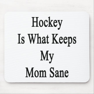 Hockey Is What Keeps My Mom Sane Mouse Pad