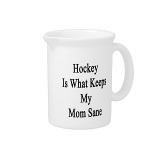 Hockey Is What Keeps My Mom Sane Drink Pitchers