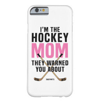 Hockey Mom They Warned You About Barely There iPhone 6 Case