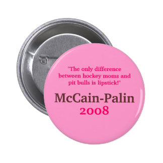 Hockey Moms & Pit Bulls & Lipstick McCain-Palin 08 Pinback Buttons
