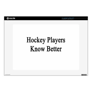 "Hockey Players Know Better Decal For 15"" Laptop"