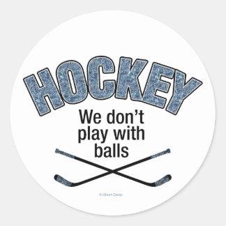 HOCKEY We Don t Play With Balls Round Sticker