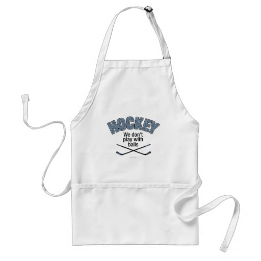 HOCKEY: We Don't Play With Balls Apron