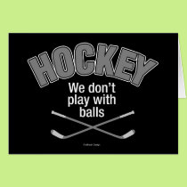 HOCKEY: We Don't Play With Balls Card