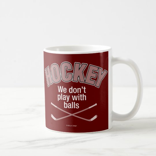 HOCKEY: We Don't Play With Balls Coffee Mug