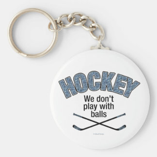 HOCKEY: We Don't Play With Balls Basic Round Button Keychain