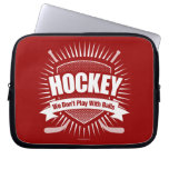 Hockey: We Don't Play With Balls Laptop Sleeves