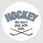 HOCKEY: We Don't Play With Balls Round Sticker