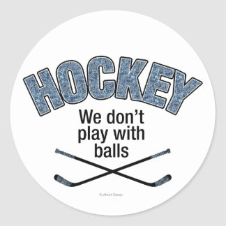 HOCKEY: We Don't Play With Balls Classic Round Sticker