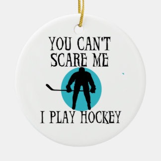 Hockey You Can't Scare Me T-shirts and Gifts Ceramic Ornament