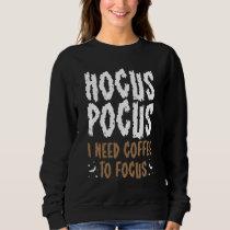 Hocus Pocus I Need Coffee To Focus Funny Halloween Sweatshirt