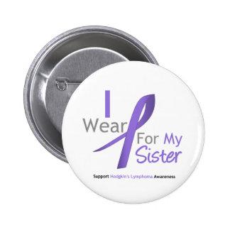 Hodgkin s Lymphoma I Wear Violet Ribbon For Sister Pinback Button