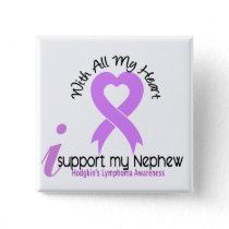 Hodgkins Lymphoma I Support My Nephew Button
