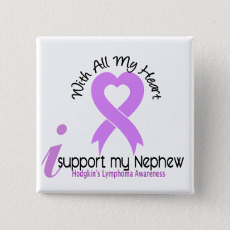 Hodgkins Lymphoma I Support My Nephew Button